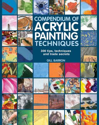 Compendium of Acrylic Painting Techniques - Barron, Gill