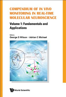 Compendium of in Vivo Monitoring in Real-Time Molecular Neuroscience - Volume 1: Fundamentals and Applications - Wilson, George S (Editor)