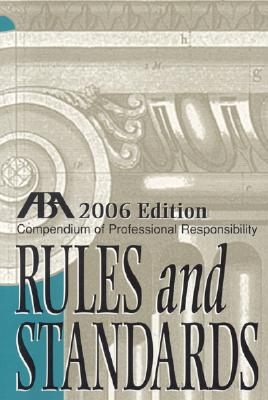 Compendium of Professional Responsibility Rules and Standards - American Bar Association (Creator)