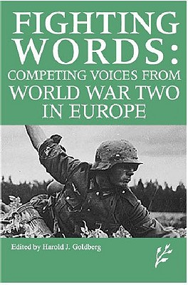 Competing Voices from World War II in Europe: Fighting Words - Goldberg, Harold J. (Editor)