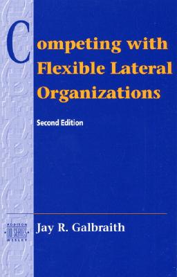 Competing with Flexible Lateral Organizations - Galbraith, Jay
