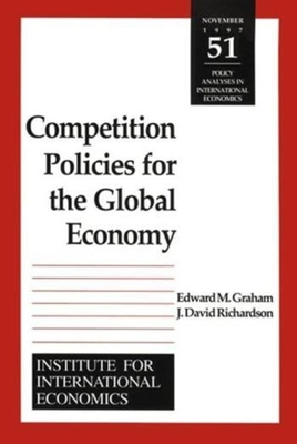 Competition Policies for the Global Economy - Goldstein, Morris