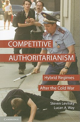 Competitive Authoritarianism: Hybrid Regimes After the Cold War - Levitsky, Steven, Professor, and Way, Lucan A