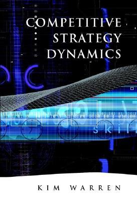Competitive Strategy Dynamics - Warren, Kim
