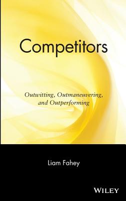 Competitors: Outwitting, Outmaneuvering, and Outperforming - Fahey, Liam, and Fahey