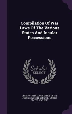 Compilation of War Laws of the Various States and Insular Possessions - United States Army Office of the Judge (Creator)