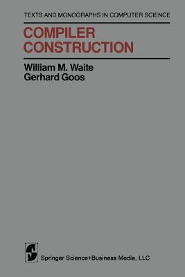 Compiler Construction - Waite, William M, and Goos, Gerhard