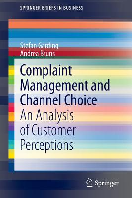 Complaint Management and Channel Choice: An Analysis of Customer Perceptions - Garding, Stefan, and Bruns, Andrea