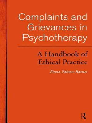Complaints and Grievances in Psychotherapy: A Handbook of Ethical Practice - Barnes, Fiona Palmer