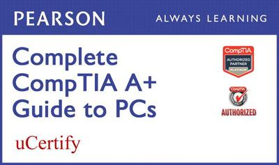 Complete Comptia A+ Guide to PCs Pearson Ucertify Course Student Access Card - Schmidt, Cheryl A