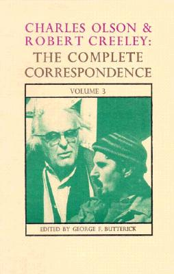 Complete Correspondence: v.3 - Olson, Charles, and Creeley, Robert, and Butterick, George F. (Volume editor)