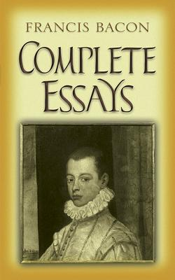 Complete Essays - Bacon, Francis, and Smeaton, Oliphant (Introduction by)