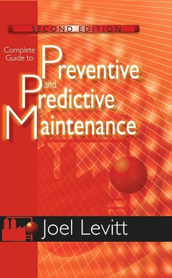 Complete Guide to Predictive and Preventive Maintenance - Levitt, Joel