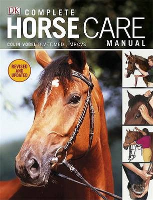 Complete Horse Care Manual - Vogel, Colin