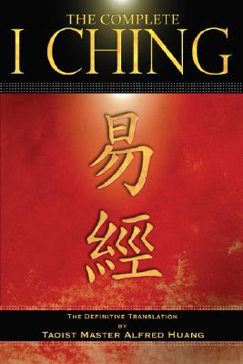 Complete I Ching - Huang, Taoist Master Alfred, and Huang, Alfred (Translated by)
