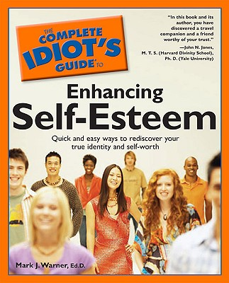 Complete Idiot's Guide to Self-Esteem - Warner, Mark J, Ed.D., and Alpha Development Group, and Jones, John N, Dr. (Foreword by)