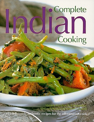 Complete Indian Cooking: 325 Deliciously Authentic Recipes for the Adventurous Cook - Baljekar, Mridula