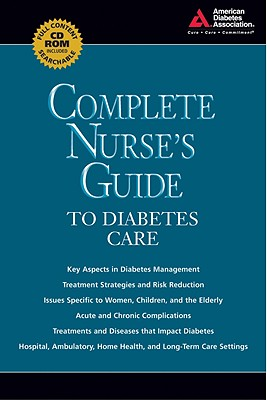 Complete Nurse's Guide to Diabetes Care - Childs, Belinda P, Arnp, MN, Cde (Editor), and Cypress, Marjorie, PhD, Msn, RN, Cde (Editor), and Spollett, Geralyn, Msn, Cde...