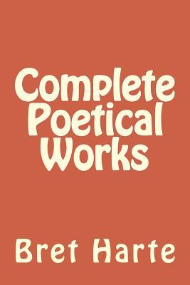 Complete Poetical Works - Harte, Bret