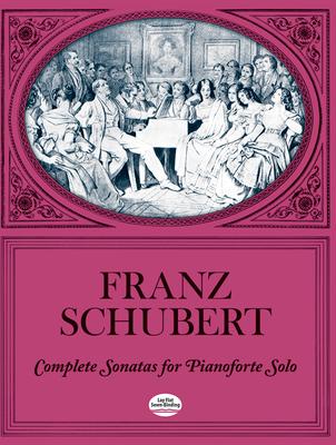 Complete Sonatas for Pianoforte Solo - Schubert, Franz