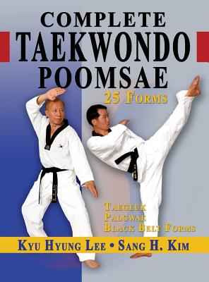 Complete Taekwondo Poomsae: The Official Taegeuk, Palgwae and Black Belt Forms of Taekwondo - Lee, Kyu Hyung, and Kim, Sang H