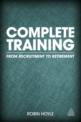 Complete Training: From Recruitment to Retirement - Hoyle, Robin