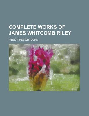 Complete Works of James Whitcomb Riley Volume 10 - Riley, James Whitcomb