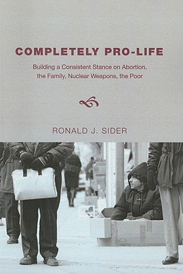 Completely Pro-Life - Sider, Ronald J