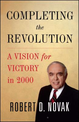 Completing the Revolution: A Vision for Victory in 2000 - Novak, Robert D