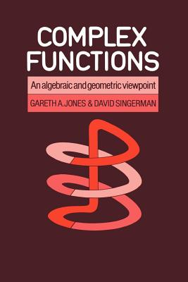 Complex Functions: An Algebraic and Geometric Viewpoint - Jones, Gareth a