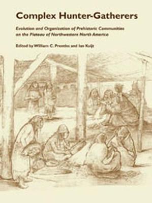 Complex Hunter-Gatherers: Evolution and Organization of Prehistoric Communities on the Plateau of Northwestern North America - Prentiss, William C (Editor)