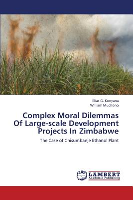Complex Moral Dilemmas of Large-Scale Development Projects in Zimbabwe - Konyana Elias G, and Muchono William