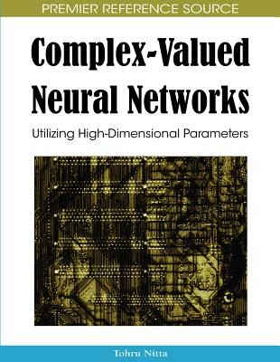 Complex-Valued Neural Networks: Utilizing High-Dimensional Parameters - Nitta, Tohru