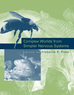 Complex Worlds from Simpler Nervous Systems - Prete, Frederick R, Professor (Editor)
