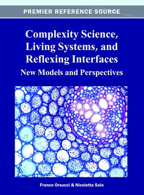 Complexity Science, Living Systems, and Reflexing Interfaces: New Models and Perspectives - Orsucci, Franco (Editor), and Sala, Nicoletta (Editor)