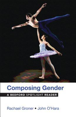 Composing Gender: A Bedford Spotlight Reader - Groner, Rachael, and O'Hara, John
