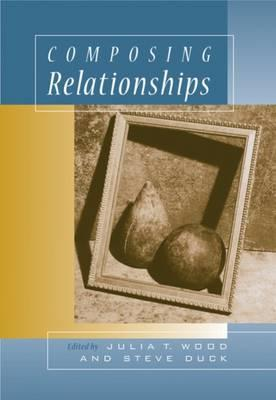 Composing Relationships: Communication in Everyday Life (with Infotrac) - Wood, Julia T, Dr., and Duck, Steve, Dr.