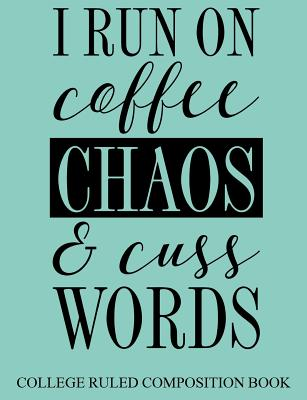Composition Book College Ruled I Run on Coffee, Chaos, and Cuss Words - Devost, Charlotte K