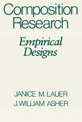 Composition Research: Empirical Designs - Lauer, Janice M, and Asher, J William