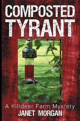 Composted Tyrant: A Killdeer Farm Mystery - Morgan, Janet