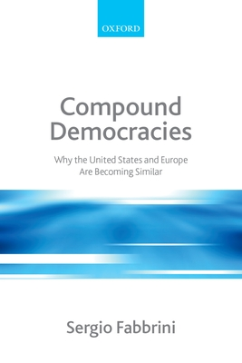 Compound Democracies: Why the United States and Europe Are Becoming Similar - Fabbrini, Sergio