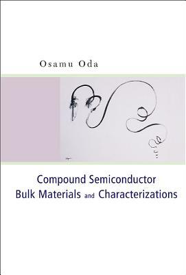 Compound Semiconductor Bulk Materials and Characterizations - Oda, Osamu
