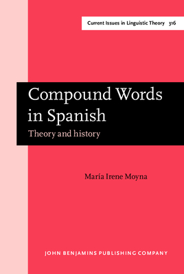 Compound Words in Spanish: Theory and history - Moyna, Maria Irene