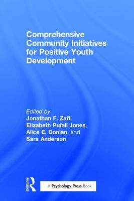 Comprehensive Community Initiatives for Positive Youth Development: Closing Disparities - Zaff, Jonathan F. (Editor), and Jones, Elizabeth Pufall (Editor), and Donlan, Alice E. (Editor)