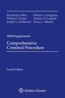 Comprehensive Criminal Procedure: 2018 Case Supplement - Allen, Ronald Jay, and Stuntz, William J, and Hoffman, Joseph L