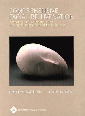 Comprehensive Facial Rejuvenation: A Practical and Systematic Guide to Surgical Management of the Aging Face - Williams, Edwin F, III, MD, and Lam, Samuel M, MD