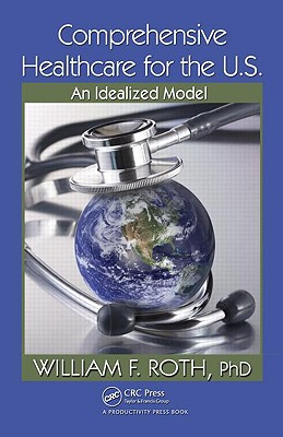 Comprehensive Healthcare for the U.S.: An Idealized Model - Roth, William F