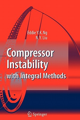 Compressor Instability with Integral Methods - Ng, Eddie Y.K, and Liu, N.Y.