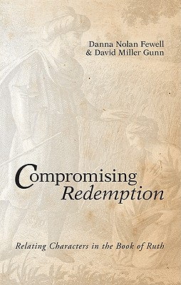 Compromising Redemption: Relating Characters in the Book of Ruth - Fewell, Danna Nolan, and Gunn, David Miller