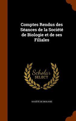 Comptes Rendus Des Seances de La Societe de Biologie Et de Ses Filiales - Societe De Biologie (Creator)
